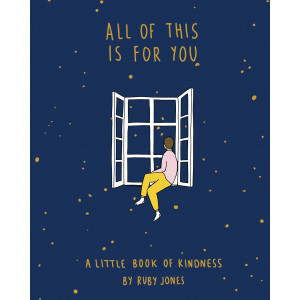 All Of This Is For You: A little book of kindness