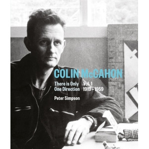 Colin McCahon: There is Only One Direction.Volume 1. 1919-1959