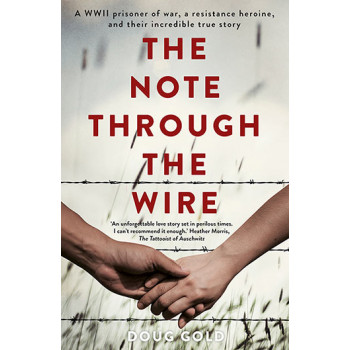 Note Through the Wire: A WWII Prisoner of War, a Resistance Heroine and Their Incredible True Story