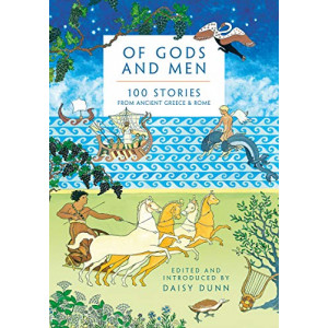 Of Gods and Men: 100 Stories from Ancient Greece and Rome