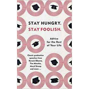 Stay Hungry, Stay Foolish: Advice for the Rest of Your Life - Classic Graduation Speeches