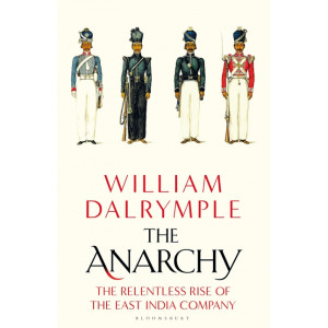Anarchy, The: The Relentless Rise of the East India Company