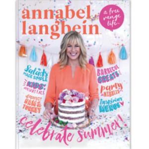 Annabel Langbein Free Range Life: Celebrate Summer