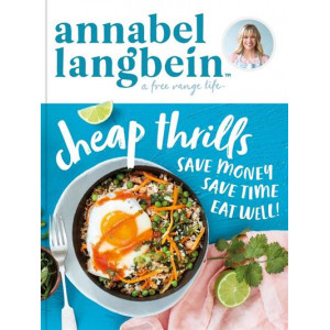 Annabel Langbein Free Range Life : Cheap Thrills