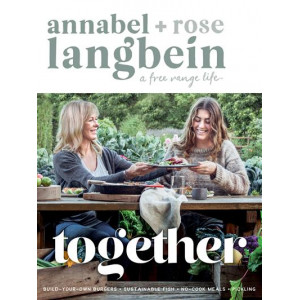Annabel Langbein Free Range Life : Together
