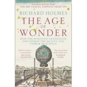 Age of Wonder : How the Romantic Generation Discovered the Beauty and Terror of Science