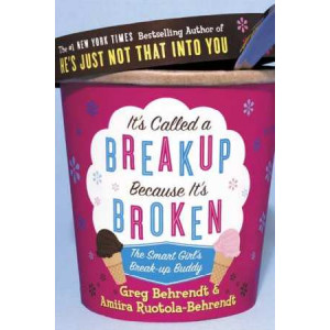 It's Called a Break-up Because it's Broken : The Smart Girl's Break-up Buddy