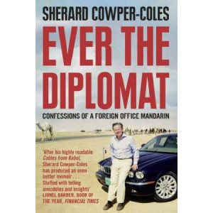 Ever the Diplomat : Confessions of a Foreign Office Mandarin