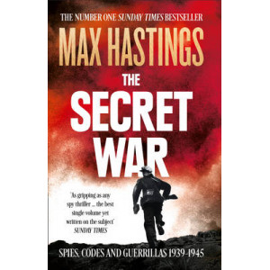 Secret War: Spies, Codes and Guerrillas 1939-1945