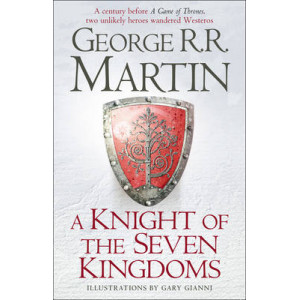 Knight of the Seven Kingdoms: Being the Adventures of Ser Duncan the Tall, and His Squire, Egg