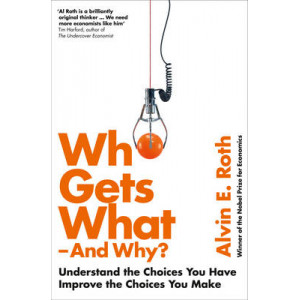 Who Gets What - and Why: Understand the Choices You Have, Improve the Choices You Make