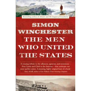 Men Who United the States : The Amazing Stories of the Explorers, Inventors and Mavericks Who Made America