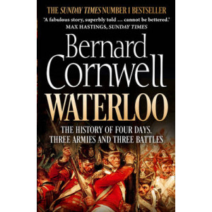 Waterloo: The History of Four Days, Three Armies & Three Battles