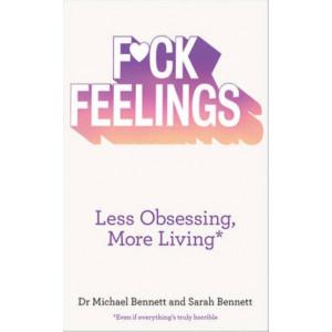 Fuck Feelings: Less Obsessing, More Living