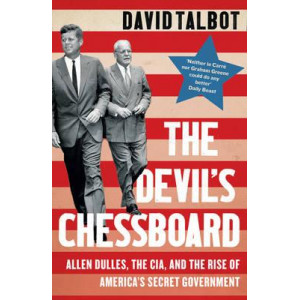 Devil's Chessboard: Allen Dulles, the CIA, and the Rise of America's Secret Government