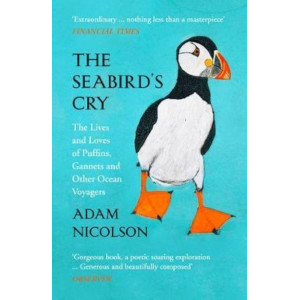 Seabird's Cry: The Lives and Loves of Puffins, Gannets and Other Ocean Voyagers
