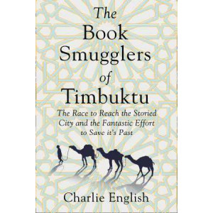 Book Smugglers of Timbuktu: The Quest for This Storied City and the Race to Save its Treasures