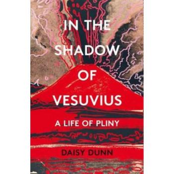 In the Shadow of Vesuvius: A Life of Pliny