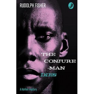 Conjure-Man Dies:  Harlem Mystery:  first ever African-American crime novel (Detective Club Crime Classics)