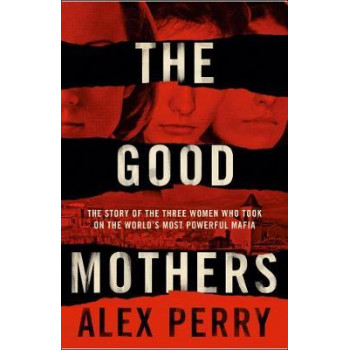 Good Mothers: The True Story of the Women Who Took on The World's Most Powerful Mafia