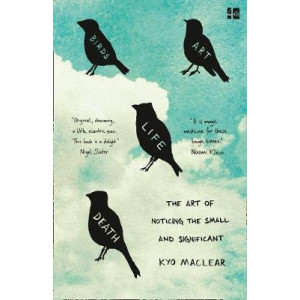 Birds Art Life Death: The Art of Noticing the Small and Significant