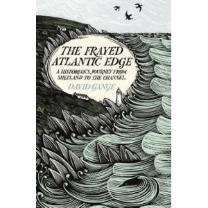 Frayed Atlantic Edge: A Historian's Journey from Shetland to the Channel