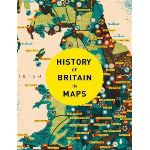 History of Britain in Maps: 100 Maps of the Nation through time