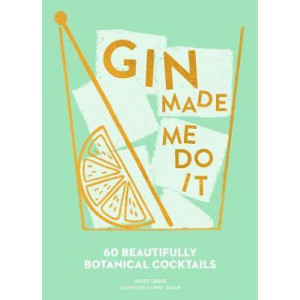 Gin Made Me Do It: 60 Beautifully Botanical Cocktails