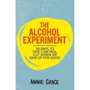 Alcohol Experiment: how to take control of your drinking and enjoy being sober for good, The
