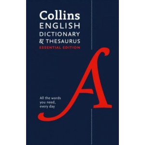 Collins English Dictionary and Thesaurus Essential: All the words you need, every day