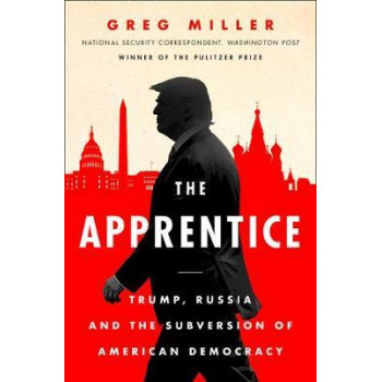 Apprentice, The: Trump, Russia and the Subversion of American Democracy
