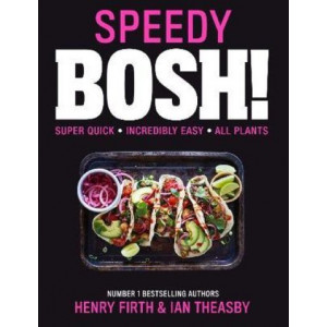Speedy BOSH!: Over 100 Quick and Easy Plant-Based Meals in 30 Minutes