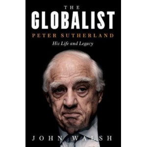 Globalist: Peter Sutherland - His Life and Legacy, The