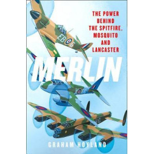 Merlin: The Power Behind the Spitfire, Mosquito and Lancaster