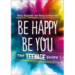 Be Happy Be You: Teenage Guide to Happiness