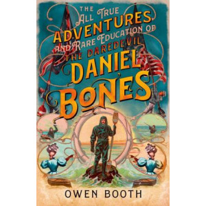 All True Adventures (and Rare Education) of the Daredevil Daniel Bones, The