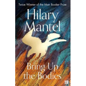 Bring Up the Bodies (#2 The Wolf Hall Trilogy)