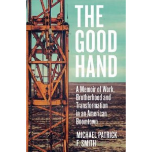 Good Hand:  Memoir of Work, Brotherhood and Transformation in an American Boomtown