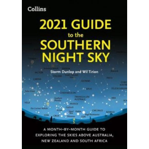 2021 Guide to the Night Sky Southern Hemisphere: A month-by-month guide to exploring the skies above Australia, New Zealand and South Africa