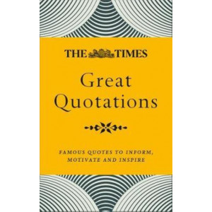 Times Great Quotations: Famous quotes to inform, motivate and inspire