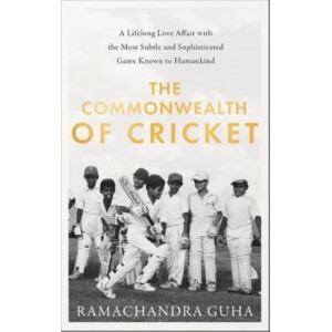 Commonwealth of Cricket:  Lifelong Love Affair with the Most Subtle and Sophisticated Game Known to Humankind