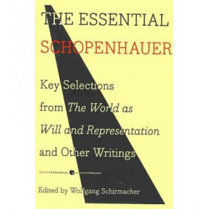 Essential Schopenhauer : Key Selections From The World As Will & Representation & Other Writings