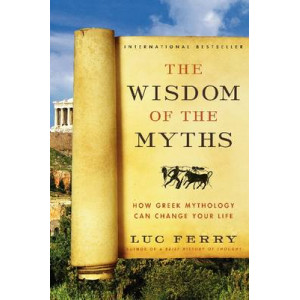 Wisdom of the Myths : How Greek Mythology Can Change Your Life