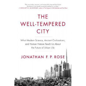 Well-Tempered City: What Modern Science, Ancient Civilizations, and Human Nature Teach Us About the Future of Urban Life