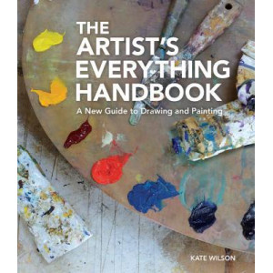 Artist's Everything Handbook, The: A New Guide to Drawing and Painting