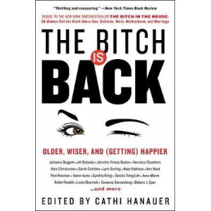 Bitch Is Back: Older, Wiser, and (Getting) Happier