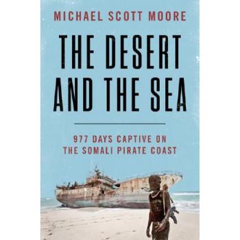 Desert and the Sea: 977 Days Captive on the Somali Pirate Coast