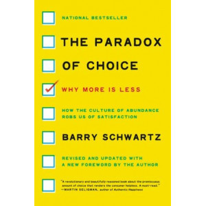 Paradox of Choice, The: Why More Is Less, Revised Edition