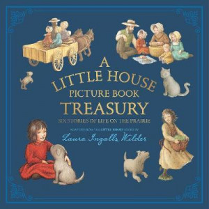 Little House Picture Book Treasury: Six Stories of Life on the Prairie