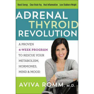 Adrenal Thyroid Revolution, The: A Proven 4-Week Program to Rescue Your Metabolism, Hormones, Mind & Mood